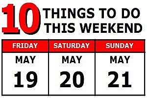 10 Things to Do May 19th-21st