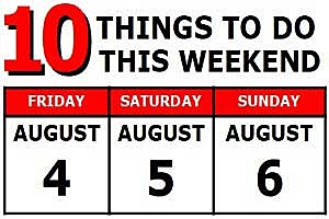10 Things to do August 4-6, 2017