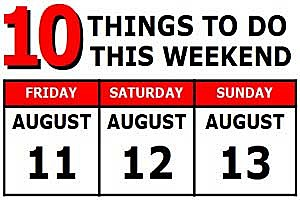 10 Things to do August 11-13, 2017